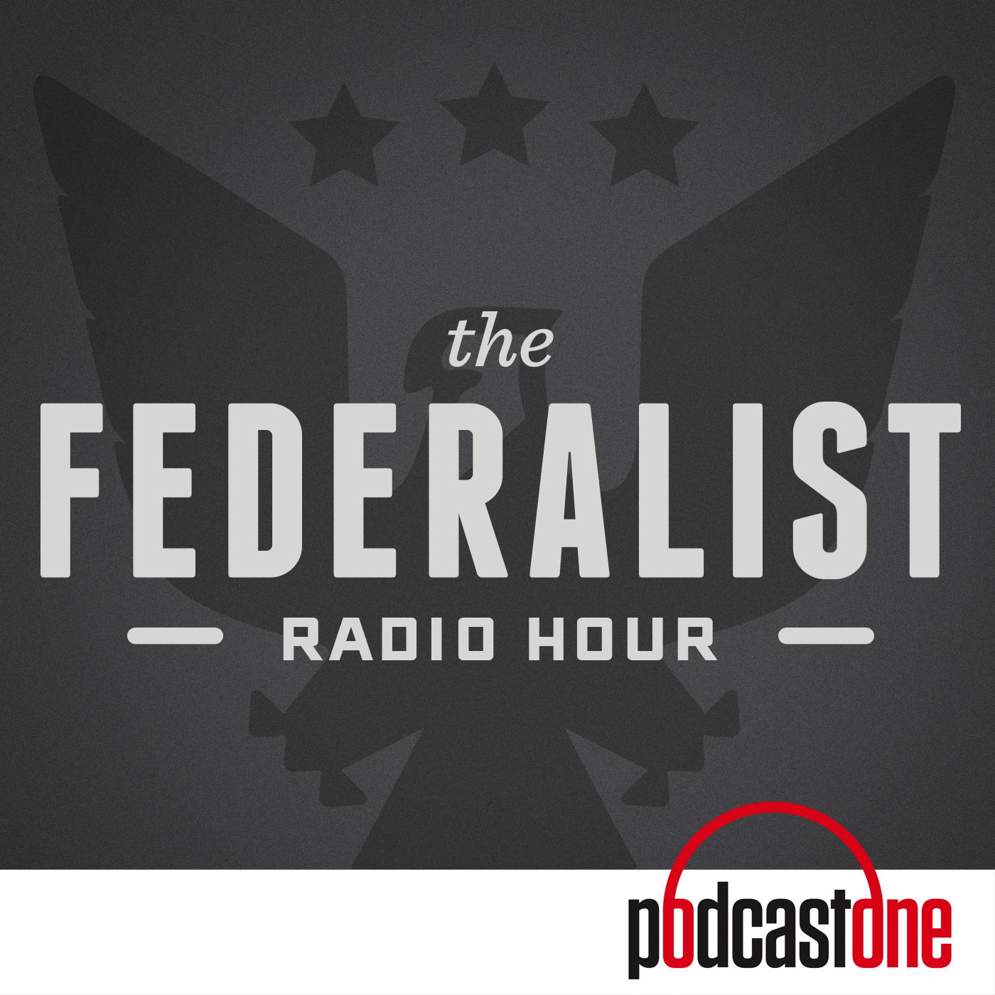 The Federalist Radio Hour