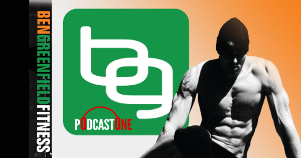 PodcastOne: Ben Greenfield Fitness: Diet, Fat Loss and