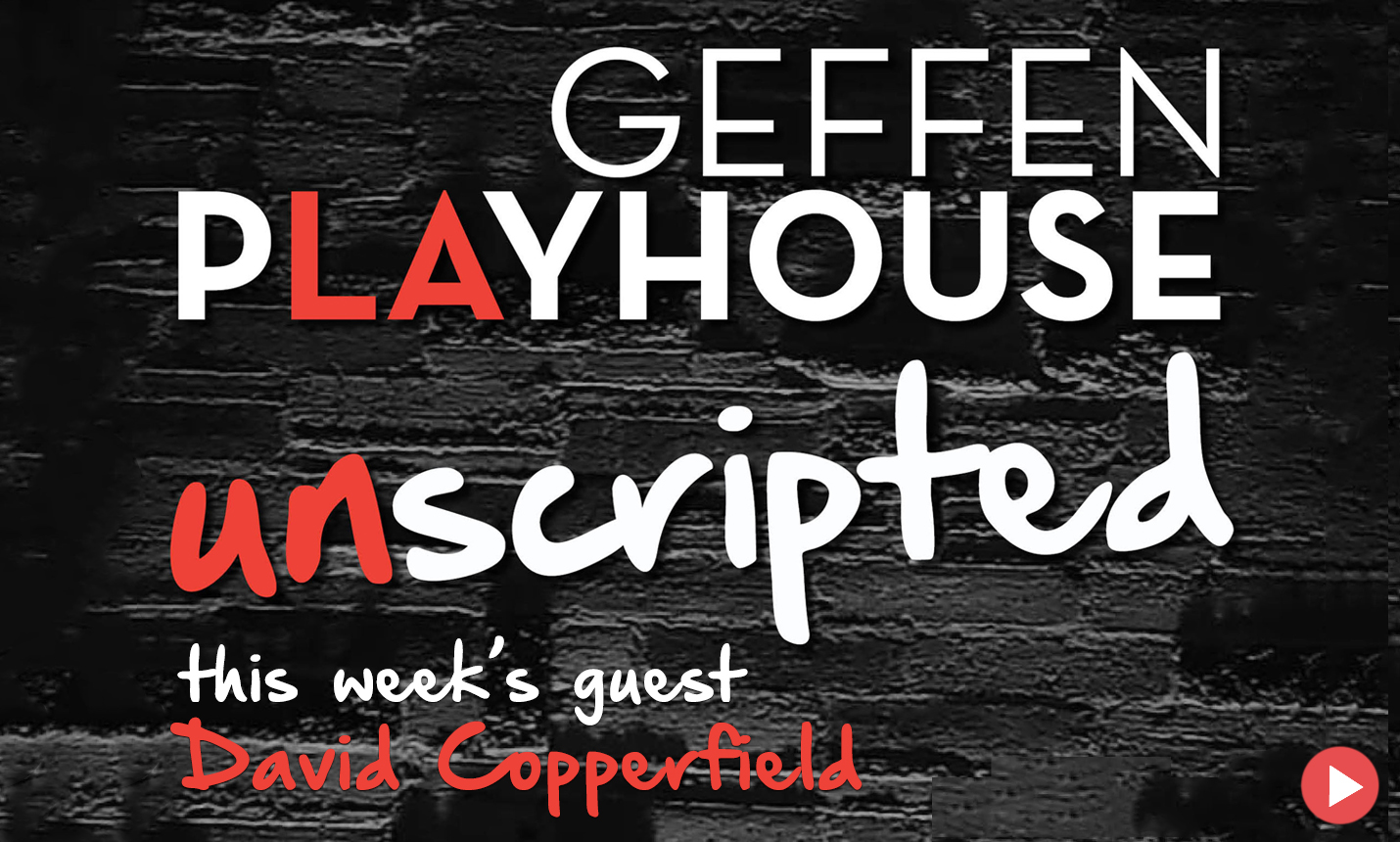 Geffen Playhouse Unscripted - David Copperfield