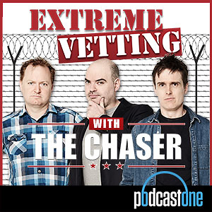 Extreme Vetting with The Chaser
