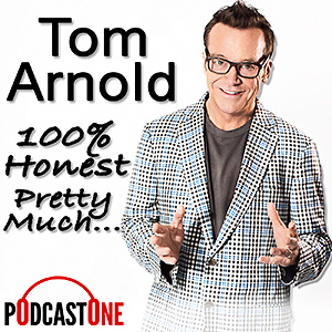 Tom Arnold.  100% Honest. Pretty Much.
