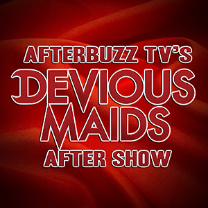AfterbuzzTV's Devious Maids After Show
