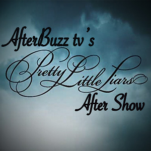 AfterbuzzTV's Pretty Little Liars After Show