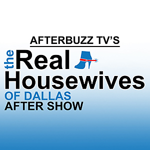 AfterbuzzTV's Real Housewives of Dallas After Show