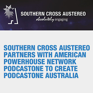 SOUTHERN CROSS AUSTEREO PARTNERS WITH AMERICAN POWERHOUSE NETWORK PODCASTONE TO CREATE PODCASTONE AUSTRALIA