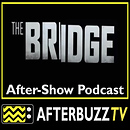 The Bridge AfterBuzz TV AfterShow