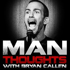 Bryan Callen - Man Thoughts