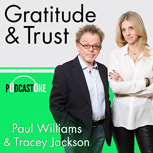 Gratitude & Trust with Tracey Jackson & Paul Williams