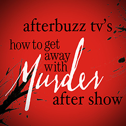 How To Get Away With Murder AfterBuzz TV AfterShow