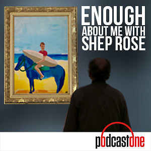 Enough About Me with Shep Rose