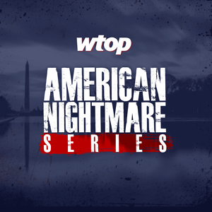 WTOP's American Nightmare Series
