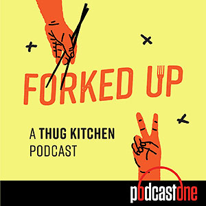 Forked Up: A Thug Kitchen Podcast